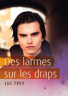 Couverture du livre « Des larmes sur les draps » de Luc Frey aux éditions Textes Gais
