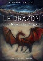 Couverture du livre « Le drakon t.1 ; le retour des dragons » de Romain Sanchez aux éditions De L'onde
