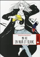 Couverture du livre « Ma vie en noir et blanc » de Delphine Bertholon aux éditions Rageot