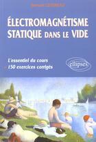 Couverture du livre « Electromagnetisme Statique Dans Le Vide L'Essentiel Du Cours + 150 Exercices Corriges » de Gendreau aux éditions Ellipses Marketing