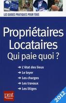 Couverture du livre « Proprietaires, locataires, qui paie quoi ? (édition 2012) » de Patricia Gendrey aux éditions Prat