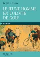 Couverture du livre « Le jeune homme en culotte de golf » de Jean Diwo aux éditions Feryane