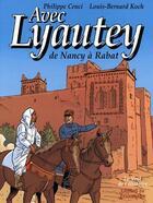 Couverture du livre « Avec Lyautey ; de Nancy à Rabat » de Philippe Cenci et Louis-Bernard Koch aux éditions Triomphe