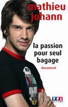 Couverture du livre « La Passion Pour Seul Bagage » de Johann Mathieu aux éditions Tf1 Editions