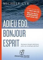 Couverture du livre « Adieu ego, bonjour esprit » de Michele Cyr aux éditions Stanke Alexandre