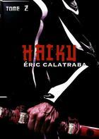 Couverture du livre « Haïku t.2 » de Eric Calatraba aux éditions Numeriklivres