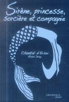 Couverture du livre « Sirène, princesse, sorcière et compagnie » de Chantal D' Ersu et Alois Drey aux éditions Grandvaux
