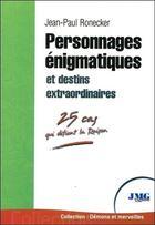 Couverture du livre « Personnages énigmatiques et destins extraordinaires » de Ronecker Jean-Paul aux éditions Jmg