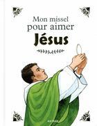 Couverture du livre « Mon missel pour aimer Jésus » de Aldric De Bizemont aux éditions Artege