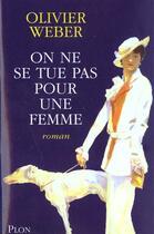 Couverture du livre « On Ne Se Tue Pas Pour Une Femme » de Olivier Weber aux éditions Plon