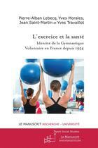 Couverture du livre « L'exercice et la santé ; identité de la gymnastique volontaire en France depuis 1954 » de Jean et Pierre-Alban Lebecq et Yves Morales et Yves Travaillot aux éditions Le Manuscrit