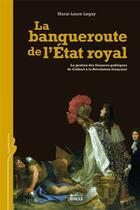 Couverture du livre « La banqueroute de l'Etat royal ; la gestion des finances publiques de Colbert à la Révolution française » de Marie-Laure Legay aux éditions Ehess