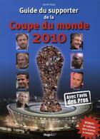 Couverture du livre « Guide du supporter de la coupe du monde 2010 » de Daniel Riolo aux éditions Hugo Sport