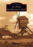 Couverture du livre « Au temps des moulins à vent » de Jean Guilbaud aux éditions Editions Sutton