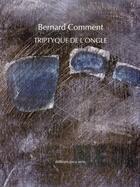 Couverture du livre « Le triptyque de l'ongle » de Bernard Comment aux éditions Joca Seria