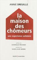 Couverture du livre « La maison des chômeurs ; une expérience solidaire » de Annie Dreuille aux éditions Loubatieres