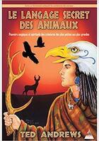 Couverture du livre « Le langage secret des animaux ; pouvoirs magiques et spirituels des créatures, des plus petites aux plus grandes » de Ted Andrews aux éditions Dervy
