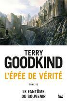 Couverture du livre « L'Épée de Vérité T.10 ; le fantôme du souvenir » de Terry Goodkind aux éditions Bragelonne