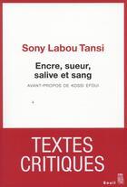 Couverture du livre « Encre, sueur, salive et sang » de Sony Labou Tansi aux éditions Seuil