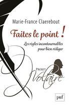 Couverture du livre « Faites le point ! les règles incontournables pour bien rédiger ; projet Voltaire » de Marie-France Claerebout aux éditions Puf