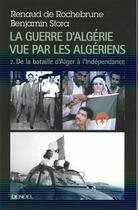 Couverture du livre « La guerre d'Algérie vue par les algériens t.2 ; de la bataille d'Alger à l'Indépendance » de Benjamin Stora et Renaud De Rochebrune aux éditions Denoel