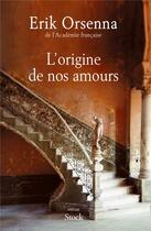 Couverture du livre « L'origine de nos amours » de Erik Orsenna aux éditions Stock