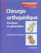 Couverture du livre « Chirurgie Orthopedique : Principes Et Generalites » de Alain-Charles Masquelet aux éditions Elsevier-masson