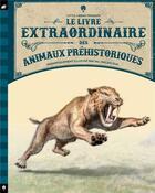Couverture du livre « Le livre extraordinaire des animaux préhistoriques » de Tom Jackson et Val Walerczuk aux éditions Little Urban
