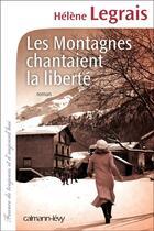Couverture du livre « Les montagnes chantaient la liberté » de Helene Legrais aux éditions Calmann-levy