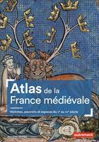 Couverture du livre « Atlas de la France médiévale ; hommes, pouvoirs et espaces du Ve au XVe siècle (2e édition) » de Antoine Destemberg aux éditions Autrement