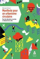 Couverture du livre « Manifeste pour un urbanisme circulaire ; pour des alternatives concrètes à l'étalement de la ville » de Sylvain Grisot aux éditions Apogee