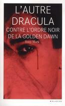 Couverture du livre « L'autre Dracula contre l'ordre noir de la golden dawn » de Tony Mark aux éditions Blanche