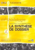 Couverture du livre « La Synthese De Dossier ; Methodologie » de Muriel Lebarbier-Foisnet et Corinne Chaput aux éditions Ash