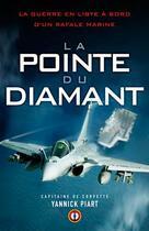 Couverture du livre « La pointe du diamant ; la guerre en Libye à bord d'un Rafale marine » de Yannick Piart aux éditions Nimrod