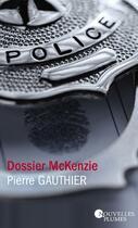 Couverture du livre « Dossier Mckenzie » de Pierre Gauthier aux éditions Nouvelles Plumes