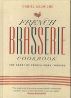 Couverture du livre « FRENCH BRASSERIE COOKBOOK - THE HEART OF FRENCH HOME COOKING » de Daniel Galmiche aux éditions Baird, Duncan