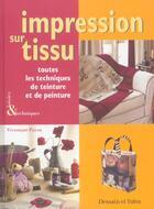 Couverture du livre « Impression Sur Tissu ; Toutes Les Techniques De Teinture Et De Peinture » de Veronique Payan aux éditions Dessain Et Tolra