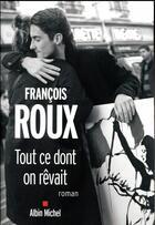 Couverture du livre « Tout ce dont on revait » de Francois Roux aux éditions Albin Michel
