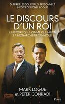 Couverture du livre « Le discours d'un roi ; l'histoire de l'homme qui sauva la monarchie britannique » de Mark Logue aux éditions Plon