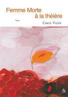 Couverture du livre « Femme morte à la théière » de Carol Vanni et Anne Leloup aux éditions Esperluete