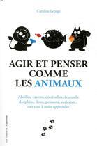 Couverture du livre « Agir et penser comme les animaux » de Caroline Lepage aux éditions L'opportun