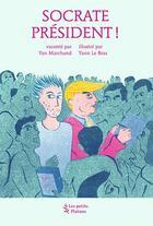 Couverture du livre « Socrate président ! » de Yan Marchand et Yann Le Bras aux éditions Petits Platons