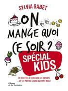 Couverture du livre « On mange quoi ce soir ? spécial kids » de Sylvia Gabet aux éditions La Martiniere