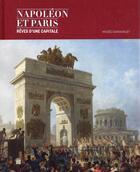Couverture du livre « Napoléon et Paris ; rêves d'une capitale » de Florian Meunier et Thierry Sarmant aux éditions Paris-musees