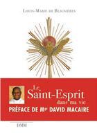 Couverture du livre « Le Saint-Esprit dans ma vie » de Louis-Marie De Blignieres aux éditions Dominique Martin Morin