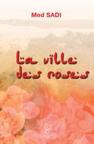 Couverture du livre « La ville des roses » de Med Sadi aux éditions La Compagnie Litteraire