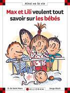 Couverture du livre « Max et Lili veulent tout savoir sur les bébés » de Serge Bloch et Dominique De Saint-Mars aux éditions Calligram