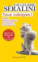Couverture du livre « Tous cobayes ! OGM, pesticides, produits chimiques » de Gilles-Eric Seralini aux éditions Flammarion