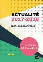 Couverture du livre « Actualité 2017 ; concours et examens 2018 » de Nicolas Balaresque aux éditions Puf