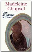 Couverture du livre « Une soudaine solitude » de Madeleine Chapsal aux éditions Fayard